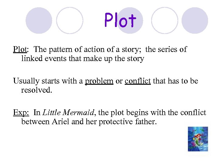 Plot: The pattern of action of a story; the series of linked events that