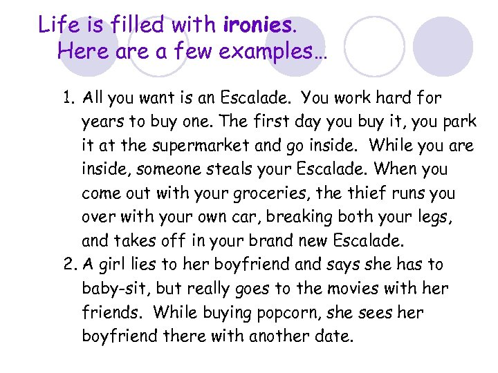 Life is filled with ironies. Here a few examples… 1. All you want is