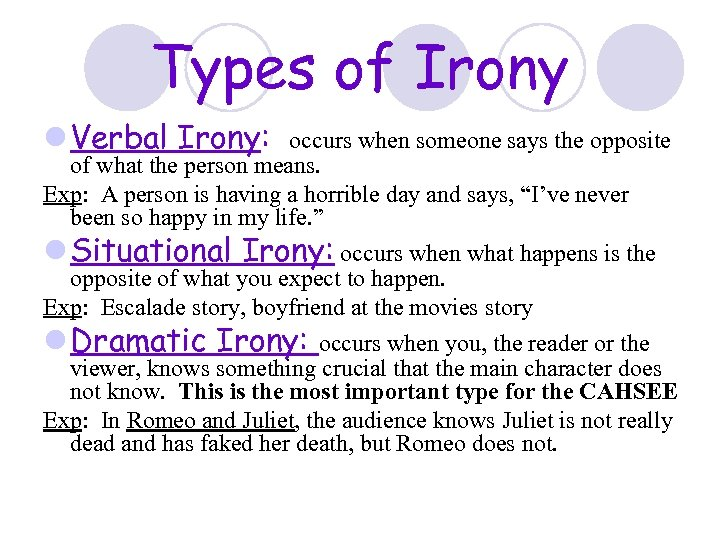 Types of Irony l Verbal Irony: occurs when someone says the opposite of what
