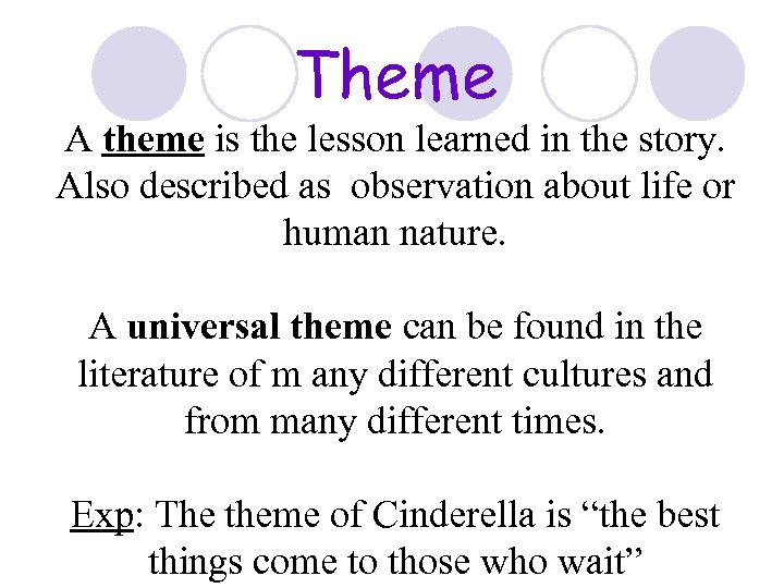 Theme A theme is the lesson learned in the story. Also described as observation
