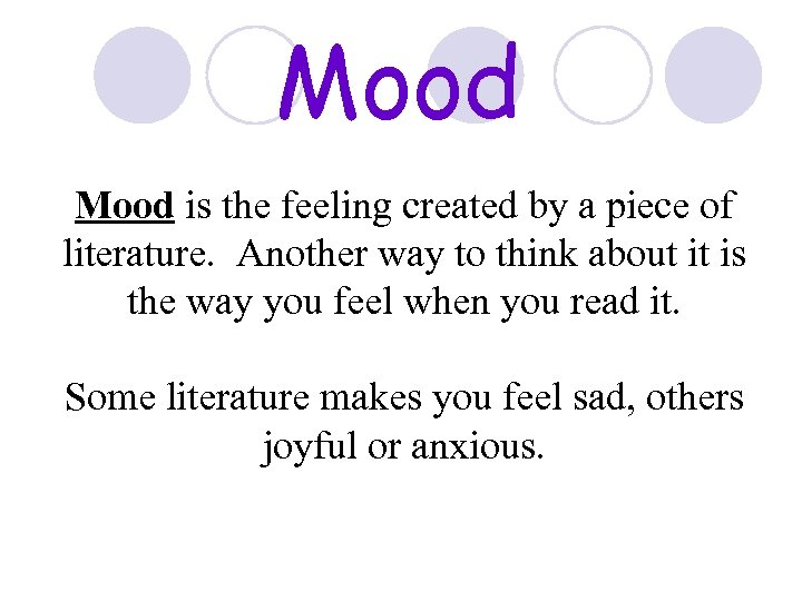 Mood is the feeling created by a piece of literature. Another way to think