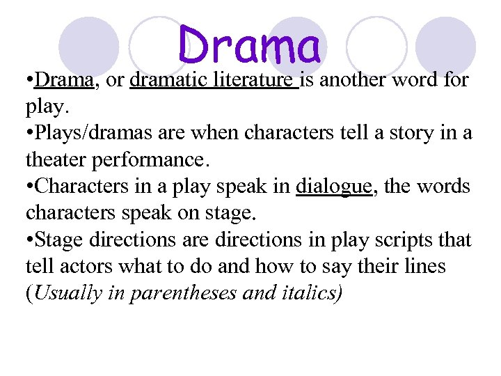 Drama • Drama, or dramatic literature is another word for play. • Plays/dramas are