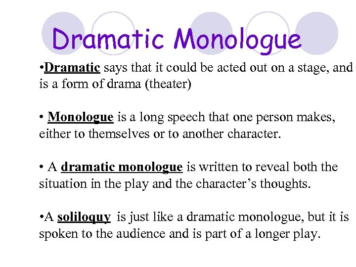 Dramatic Monologue • Dramatic says that it could be acted out on a stage,