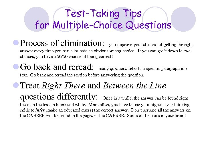 Test-Taking Tips for Multiple-Choice Questions l Process of elimination: you improve your chances of