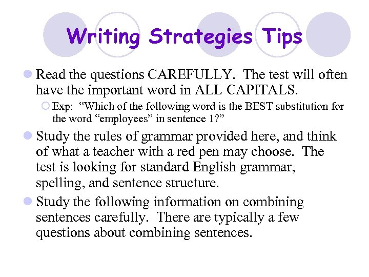 Writing Strategies Tips l Read the questions CAREFULLY. The test will often have the