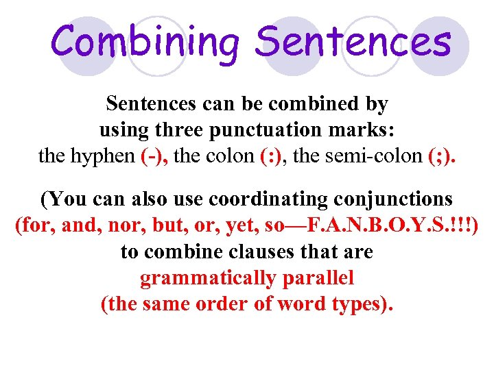 Combining Sentences can be combined by using three punctuation marks: the hyphen (-), the