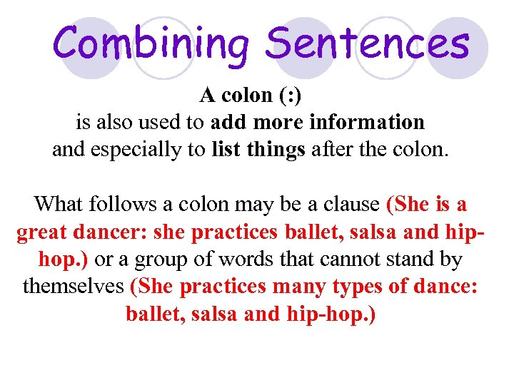 Combining Sentences A colon (: ) is also used to add more information and