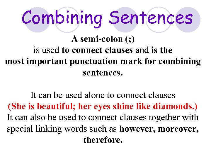 Combining Sentences A semi-colon (; ) is used to connect clauses and is the