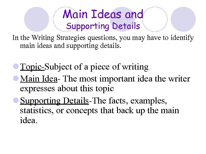 Main Ideas and Supporting Details In the Writing Strategies questions, you may have to
