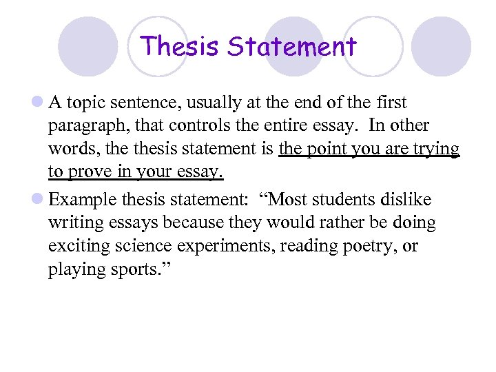 Thesis Statement l A topic sentence, usually at the end of the first paragraph,