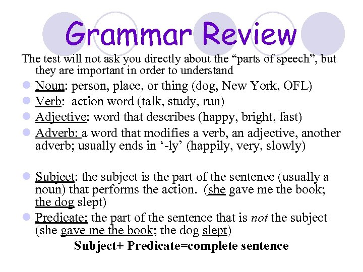 """Grammar Review The test will not ask you directly about the """"parts of speech"""","""