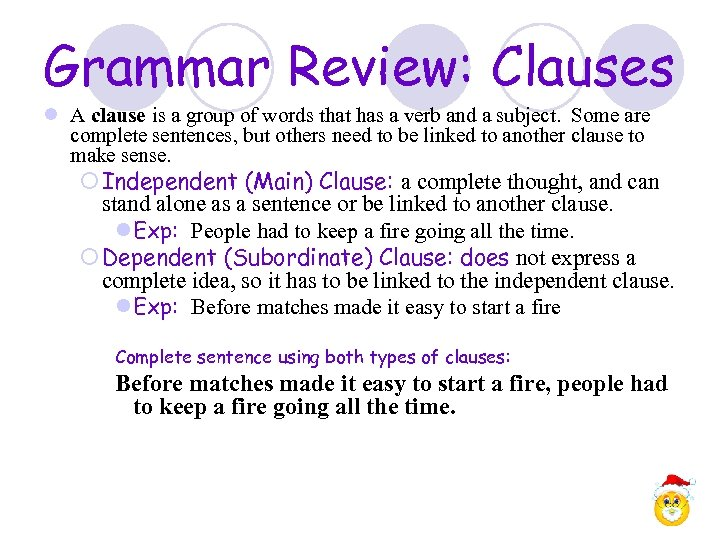 Grammar Review: Clauses l A clause is a group of words that has a