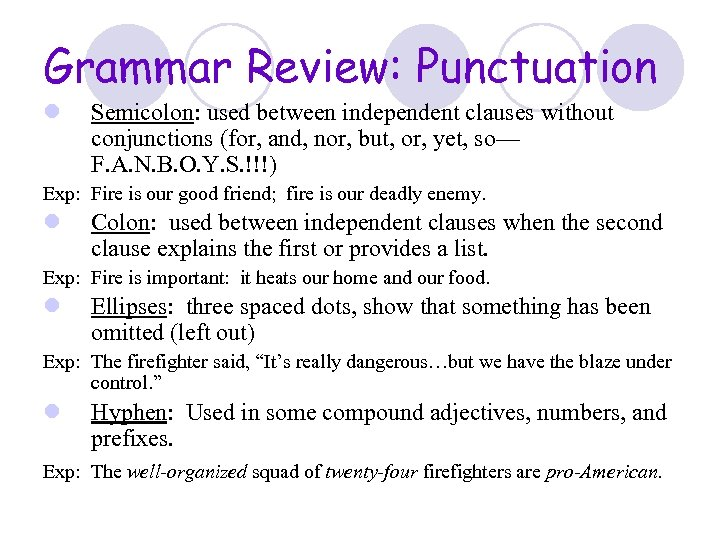 Grammar Review: Punctuation l Semicolon: used between independent clauses without conjunctions (for, and, nor,