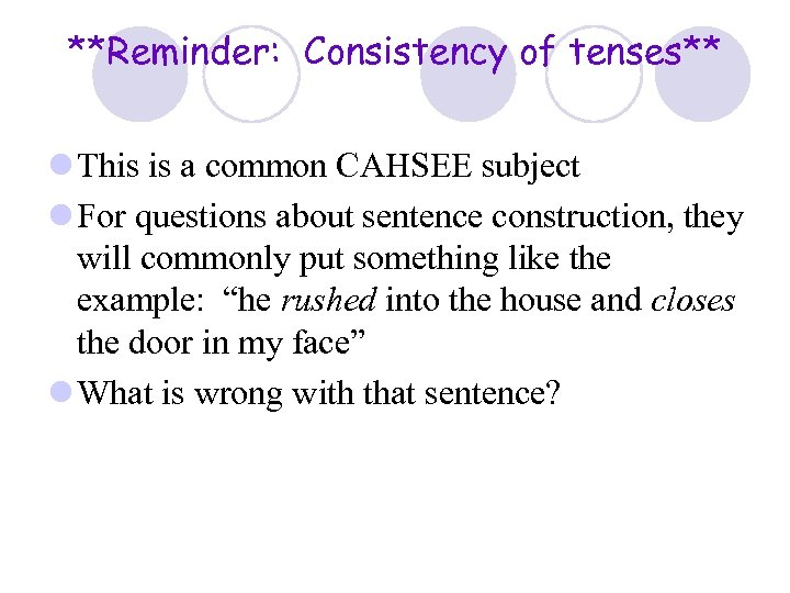 **Reminder: Consistency of tenses** l This is a common CAHSEE subject l For questions