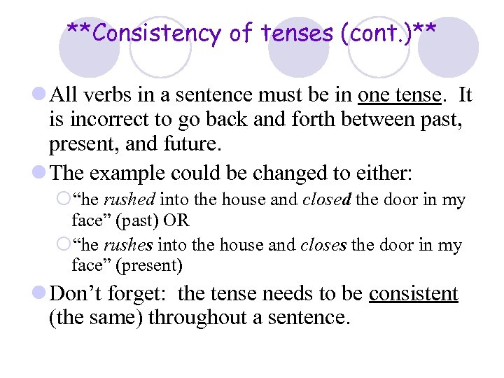 **Consistency of tenses (cont. )** l All verbs in a sentence must be in