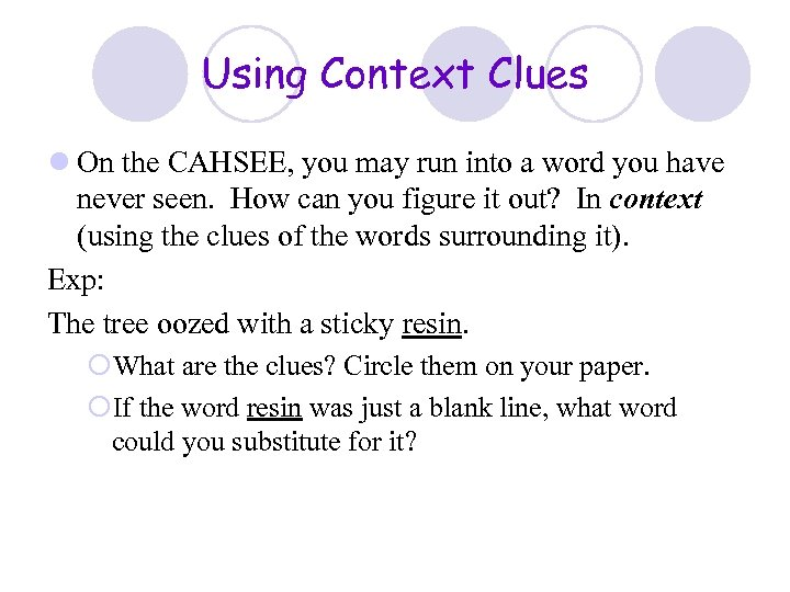 Using Context Clues l On the CAHSEE, you may run into a word you