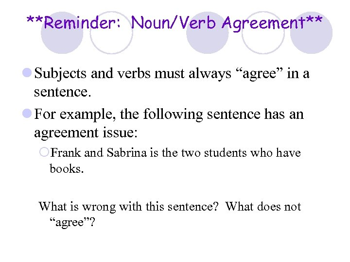 """**Reminder: Noun/Verb Agreement** l Subjects and verbs must always """"agree"""" in a sentence. l"""