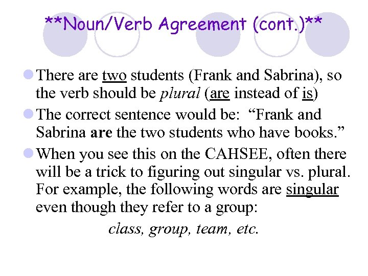 **Noun/Verb Agreement (cont. )** l There are two students (Frank and Sabrina), so the