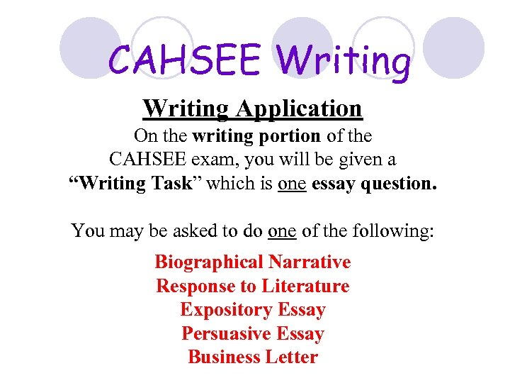 CAHSEE Writing Application On the writing portion of the CAHSEE exam, you will be