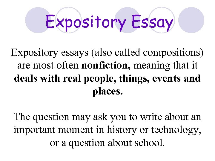 Expository Essay Expository essays (also called compositions) are most often nonfiction, meaning that it