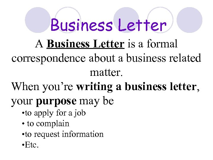 Business Letter A Business Letter is a formal correspondence about a business related matter.