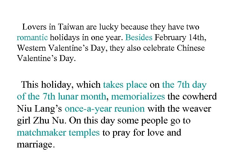 Lovers in Taiwan are lucky because they have two romantic holidays in one year.