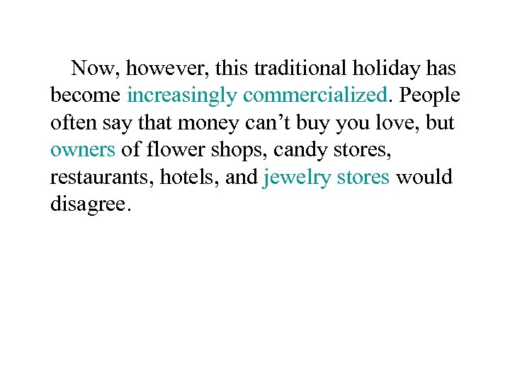 Now, however, this traditional holiday has become increasingly commercialized. People often say that money