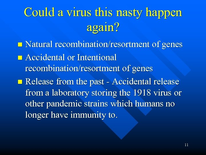 Could a virus this nasty happen again? Natural recombination/resortment of genes n Accidental or