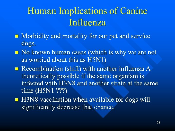 Human Implications of Canine Influenza n n Morbidity and mortality for our pet and