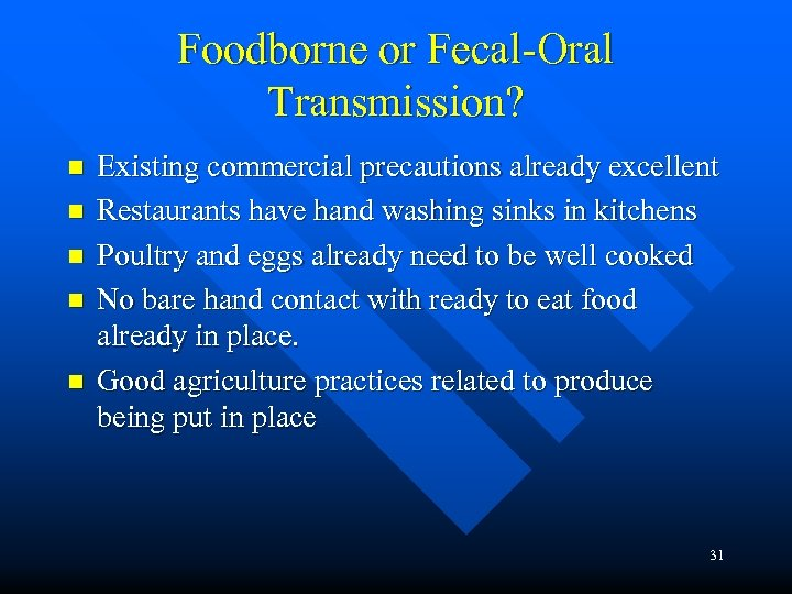 Foodborne or Fecal-Oral Transmission? n n n Existing commercial precautions already excellent Restaurants have