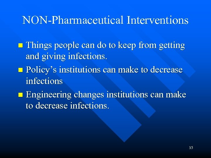 NON-Pharmaceutical Interventions Things people can do to keep from getting and giving infections. n
