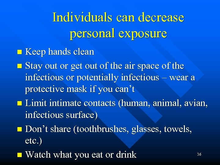 Individuals can decrease personal exposure Keep hands clean n Stay out or get out