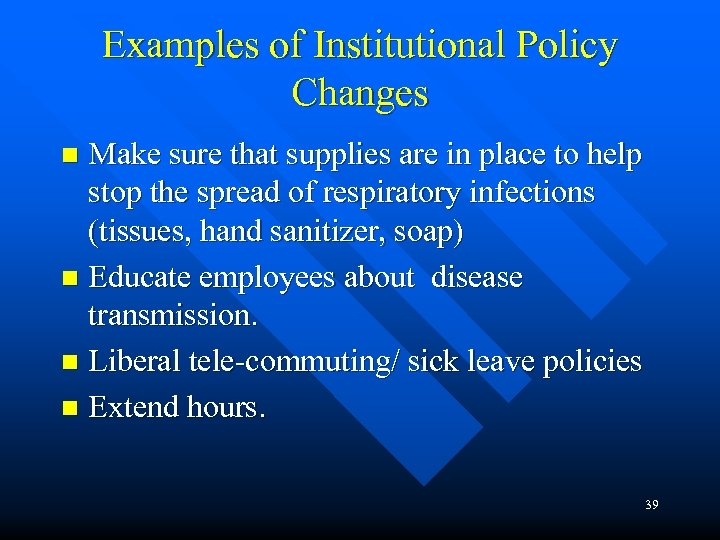 Examples of Institutional Policy Changes Make sure that supplies are in place to help