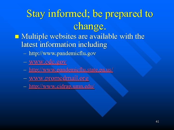 Stay informed; be prepared to change. n Multiple websites are available with the latest