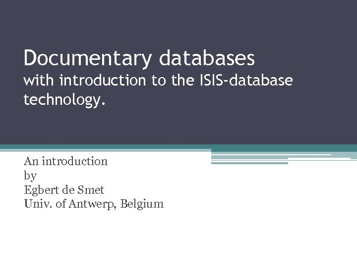 Documentary databases with introduction to the ISIS-database technology. An introduction by Egbert de Smet