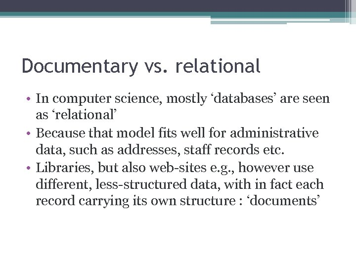 Documentary vs. relational • In computer science, mostly 'databases' are seen as 'relational' •