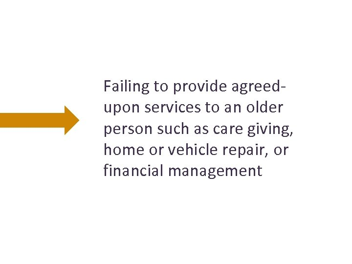 Failing to provide agreedupon services to an older person such as care giving, home