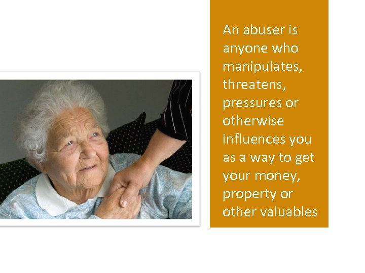 An abuser is anyone who manipulates, threatens, pressures or otherwise influences you as a
