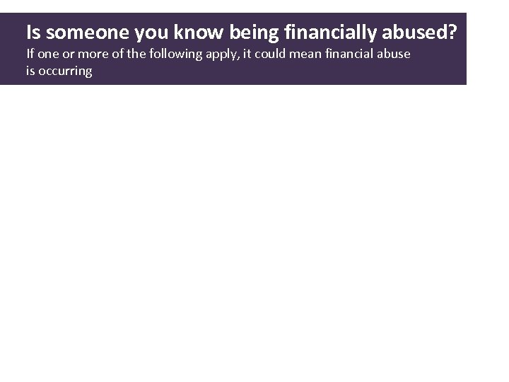 Is someone you know being financially abused? If one or more of the following