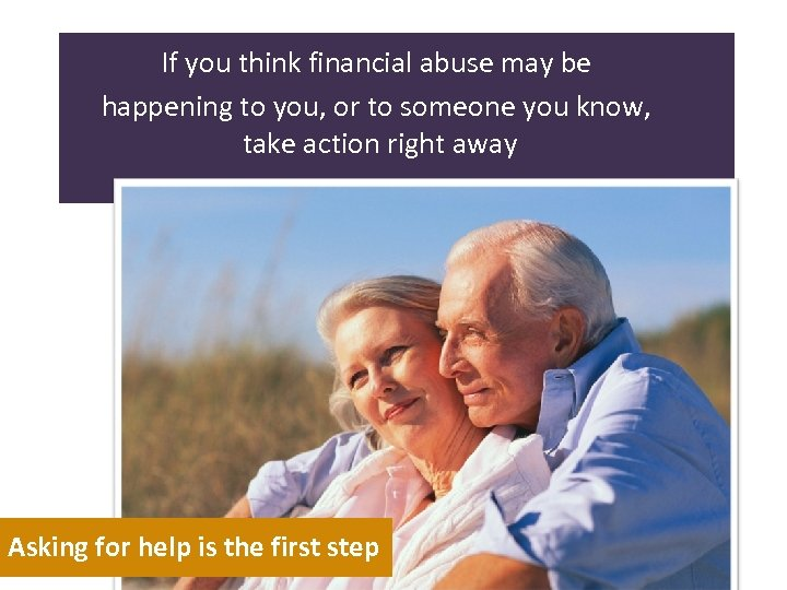 If you think financial abuse may be happening to you, or to someone you