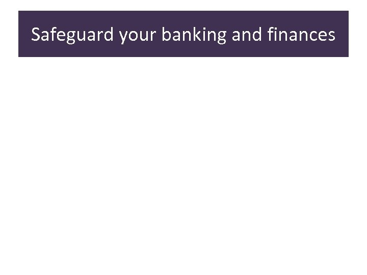Safeguard your banking and finances