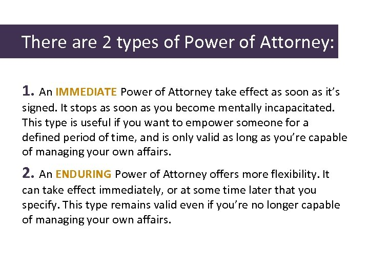 There are 2 types of Power of Attorney: 1. An IMMEDIATE Power of Attorney
