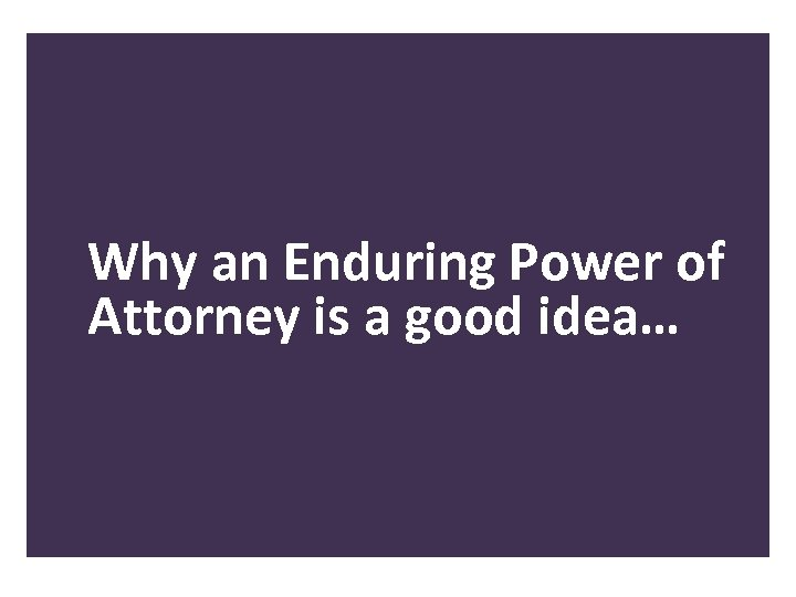 Why an Enduring Power of Attorney is a good idea…