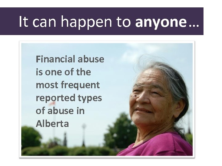 It can happen to anyone… Financial abuse is one of the most frequent reported