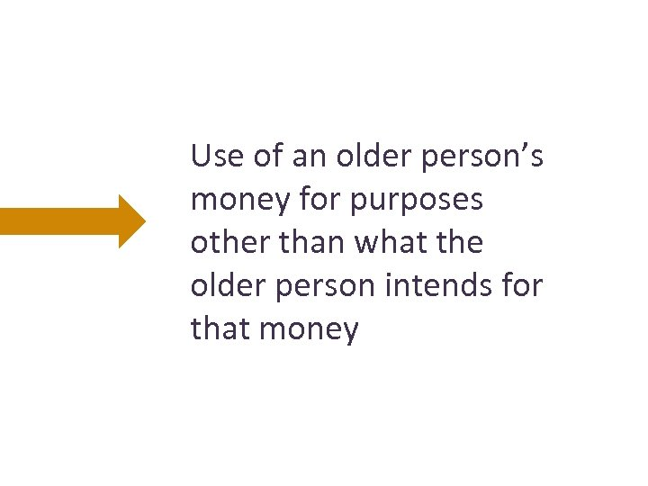 Use of an older person's money for purposes other than what the older person