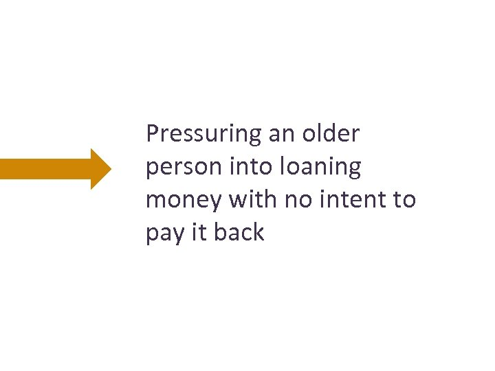 Pressuring an older person into loaning money with no intent to pay it back