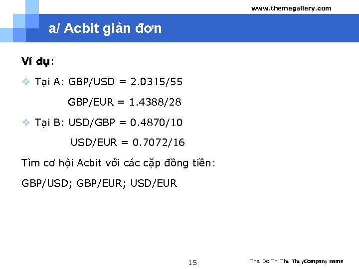www. themegallery. com a/ Acbit giản đơn Ví dụ: v Tại A: GBP/USD =