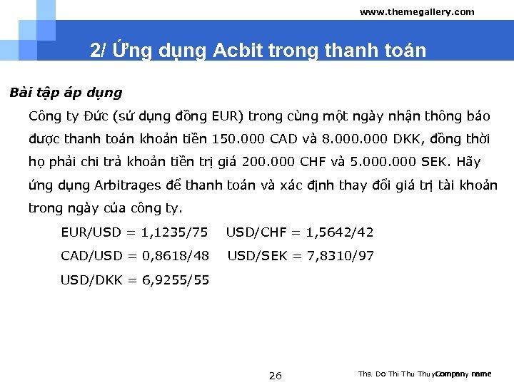 www. themegallery. com 2/ Ứng dụng Acbit trong thanh toán Bài tập áp dụng