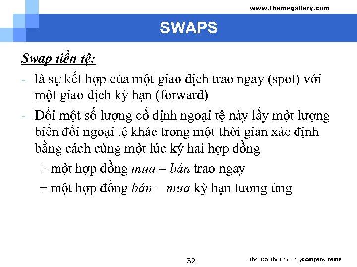 www. themegallery. com SWAPS Swap tiền tệ: - là sự kết hợp của một