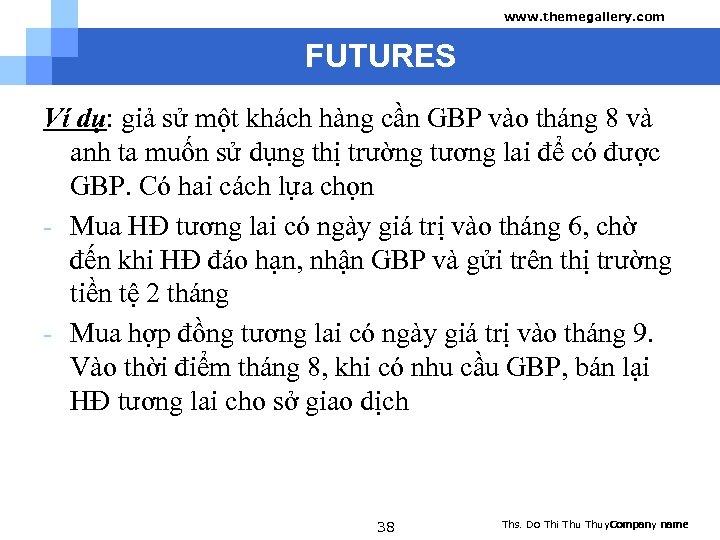 www. themegallery. com FUTURES Ví dụ: giả sử một khách hàng cần GBP vào